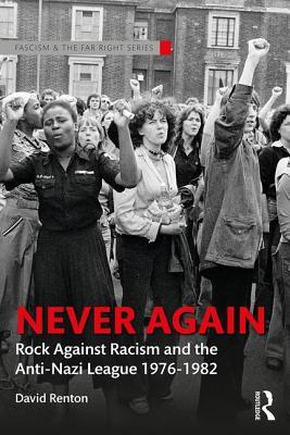 [PDF] [EPUB] Never Again: Rock Against Racism and the Anti-Nazi League 1976-1982 Download by David Renton
