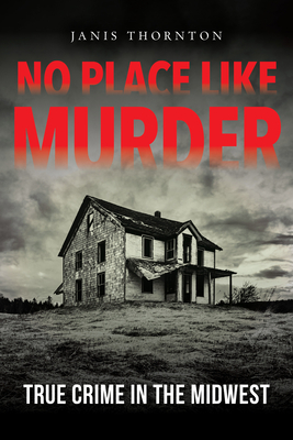 [PDF] [EPUB] No Place Like Murder: True Crime in the Midwest Download by Janis Thornton