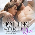 [PDF] [EPUB] Nothing Without You (Forever Yours, #2.5; Big Sky, #4.4) Download