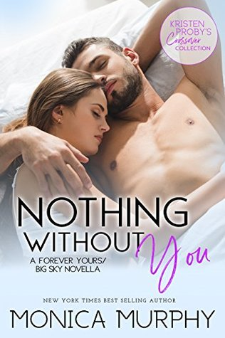 [PDF] [EPUB] Nothing Without You (Forever Yours, #2.5; Big Sky, #4.4) Download by Monica  Murphy
