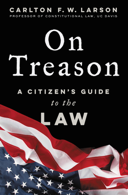 [PDF] [EPUB] On Treason: A Citizen's Guide to the Law Download by Carlton F.W. Larson