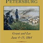 [PDF] [EPUB] On to Petersburg: Grant and Lee, June 4-15, 1864 Download