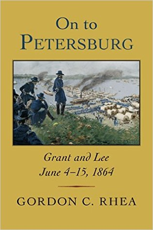 [PDF] [EPUB] On to Petersburg: Grant and Lee, June 4-15, 1864 Download by Gordon C. Rhea