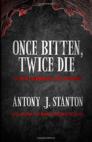 [PDF] [EPUB] Once Bitten, Twice Die (The Blood of the Infected #1) Download by Antony J. Stanton
