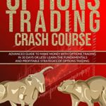 [PDF] [EPUB] Options Trading Crash Course: Advanced Guide to Make Money with Options Trading in 30 Days or Less! – Learn the Fundamentals and Profitable Strategies of Options Trading Download