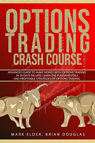 [PDF] [EPUB] Options Trading Crash Course: Advanced Guide to Make Money with Options Trading in 30 Days or Less! – Learn the Fundamentals and Profitable Strategies of Options Trading Download by Mark Elder