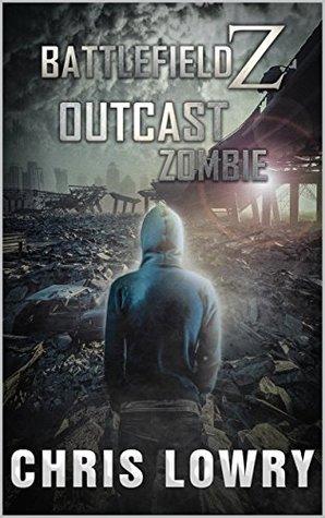 [PDF] [EPUB] Outcast Zombie (Battlefield Z, #7) Download by Chris Lowry