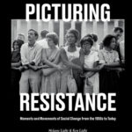 [PDF] [EPUB] Picturing Resistance: Moments and Movements of Social Change from the 1950s to Today Download