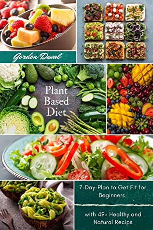 [PDF] [EPUB] Plant Based Diet Cookbook: Improve Your Lifestyle Eating Healthy and Natural Food with Easy Recipes for Beginners Download by Gordon Duval