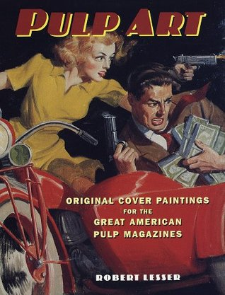[PDF] [EPUB] Pulp Art: Original Cover Paintings for the Great American Pulp Magazines Download by Robert Lesser
