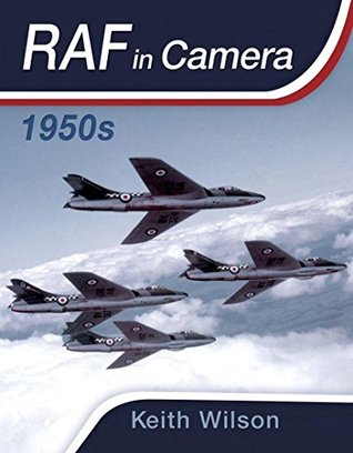 [PDF] [EPUB] RAF in Camera: 1950s Download by Keith Wilson