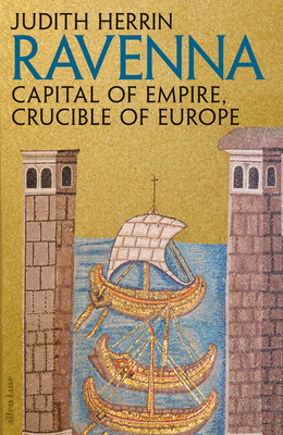 [PDF] [EPUB] Ravenna: Capital of Empire, Crucible of Europe Download by Judith Herrin