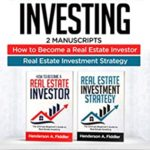 [PDF] [EPUB] Real estate investing: 2 Manuscripts – How to Become a Real Estate Investor – Real Estate Investment Download