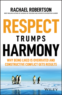 [PDF] [EPUB] Respect Trumps Harmony: Why Being Liked Is Overrated and Constructive Conflict Gets Results Download by Rachael Robertson