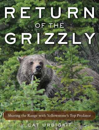 [PDF] [EPUB] Return of the Grizzly: Sharing the Range with Yellowstone's Top Predator Download by Cat Urbigkit