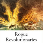 [PDF] [EPUB] Rogue Revolutionaries: The Fight for Legitimacy in the Greater Caribbean Download