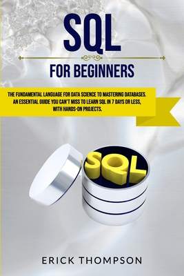 [PDF] [EPUB] SQL for Beginners: The Fundamental Language for Data Science to Mastering Databases. an Essential Guide You Can't Miss to Learn SQL in 7 Days or Less, with Hands-On Projects. Download by Erick Thompson