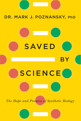 [PDF] [EPUB] Saved by Science: The Hope and Promise of Synthetic Biology Download by Mark J Poznansky