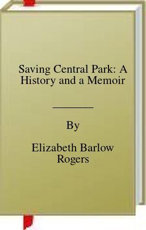 [PDF] [EPUB] Saving Central Park: A History and a Memoir Download by Elizabeth Barlow Rogers