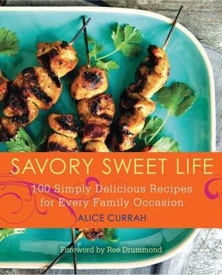 [PDF] [EPUB] Savory Sweet Life: 100 Simply Delicious Recipes for Every Family Occasion Download by Alice Currah