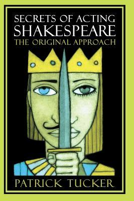 [PDF] [EPUB] Secrets of Acting Shakespeare: The Original Approach Download by Patrick Tucker