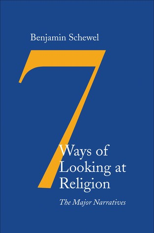 [PDF] [EPUB] Seven Ways of Looking at Religion: The Major Narratives Download by Benjamin Schewel