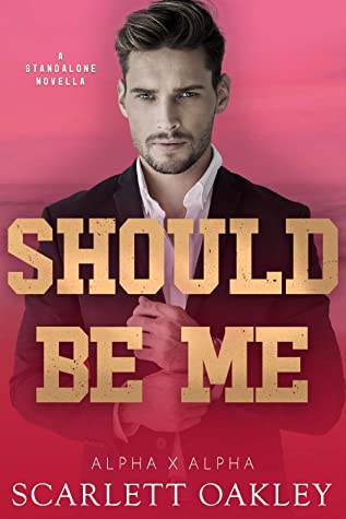 [PDF] [EPUB] Should Be Me (Alpha X Alpha Book 1) Download by Scarlett Oakley