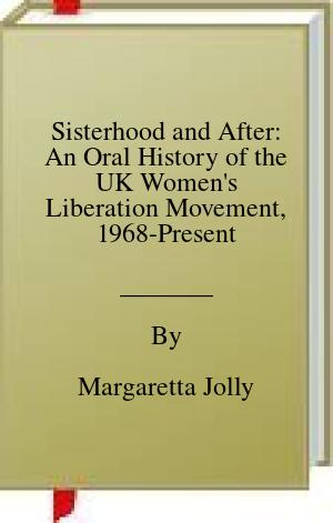 [PDF] [EPUB] Sisterhood and After: An Oral History of the UK Women's Liberation Movement, 1968-Present Download by Margaretta Jolly