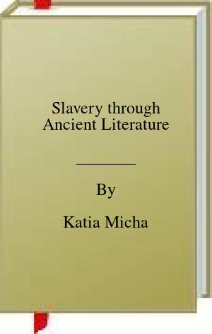 [PDF] [EPUB] Slavery through Ancient Literature Download by Katia Micha
