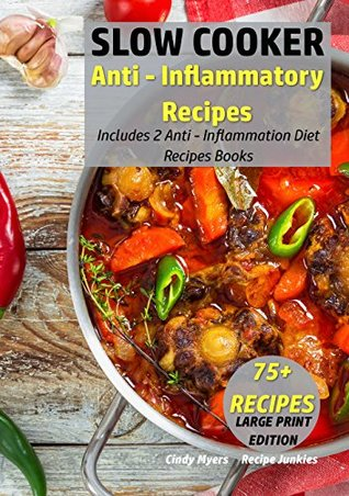 [PDF] [EPUB] Slow Cooker Anti - Inflammatory Recipes: Includes 2 Anti - Inflammation Diet Recipes Books - 75+ Recipes (Slow Cooker - Large Print Book 6) Download by Cindy Myers