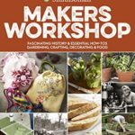 [PDF] [EPUB] Smithsonian Makers Workshop: Unique American Crafting, Cooking, Gardening, and Decorating Projects Download