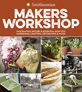 [PDF] [EPUB] Smithsonian Makers Workshop: Unique American Crafting, Cooking, Gardening, and Decorating Projects Download by Smithsonian Institution