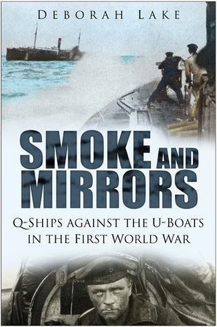 [PDF] [EPUB] Smoke and Mirrors: Q-Ships Against the U-Boats in the First World War Download by Deborah Lake