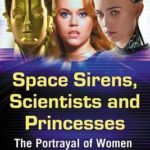 [PDF] [EPUB] Space Sirens, Scientists and Princesses: The Portrayal of Women in Science Fiction Cinema Download