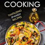 [PDF] [EPUB] Spanish Cooking: Tantilizing Spanish Recipes Download