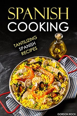 [PDF] [EPUB] Spanish Cooking: Tantilizing Spanish Recipes Download by Gordon Rock