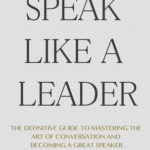 [PDF] [EPUB] Speak Like a Leader: The Definitve Guide to Mastering the Art of Conversation and Becoming a Great Speaker Download