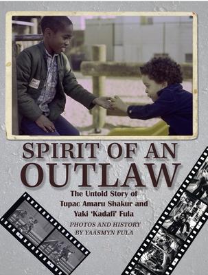 [PDF] [EPUB] Spirit of an Outlaw: The Untold Story of Tupac Amaru Shakur and Yaki Kadafi Fula Download by Yaasmyn Fula