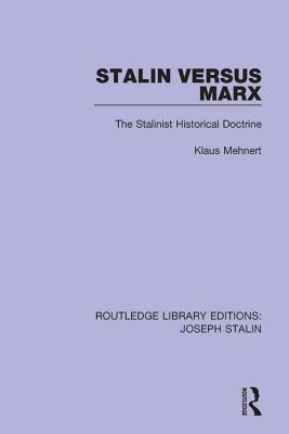 [PDF] [EPUB] Stalin Versus Marx (Routledge Library Editions: Joseph Stalin): The Stalinist Historical Doctrine Download by Klaus Mehnert