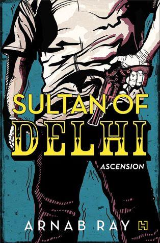 [PDF] [EPUB] Sultan of Delhi: Ascension Download by Arnab Ray