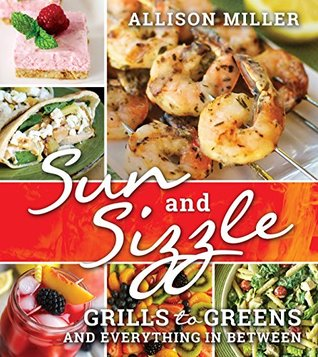 [PDF] [EPUB] Sun and Sizzle: Grills to Greens and Everything In Between Download by Allison Miller