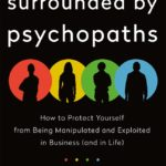 [PDF] [EPUB] Surrounded by Psychopaths: How to Protect Yourself from Being Manipulated and Exploited in Business (and in Life) Download