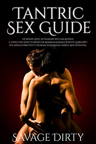 [PDF] [EPUB] Tantric Sex Guide: The Highest Level Of Pleasure You Can Achieve. 11 Things You Need To Know For Maximum Massage Benefits. Learn Why You Should Practice It. Increase Your Sexual Energy And Potential. Download by Savage Dirty