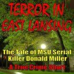 [PDF] [EPUB] Terror in East Lansing: The Tale of MSU Serial Killer Donald Miller Download