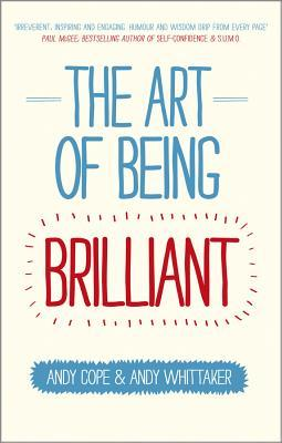 [PDF] [EPUB] The Art of Being Brilliant: Transform Your Life by Doing What Works for You Download by Andy Cope