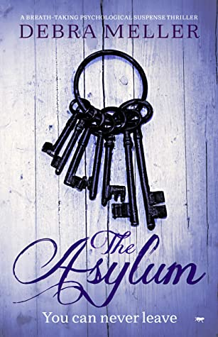[PDF] [EPUB] The Asylum: a breath-taking psychological suspense thriller Download by Debra Meller