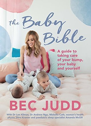 [PDF] [EPUB] The Baby Bible: A guide to taking care of your bump, your baby and yourself Download by Bec Judd