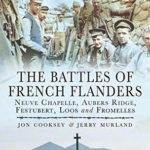 [PDF] [EPUB] The Battles of French Flanders: Neuve Chapelle, Aubers Ridge, Festubert, Loos and Fromelles (Battle Lines: The Western Front by Car, By Bike and on Front) Download