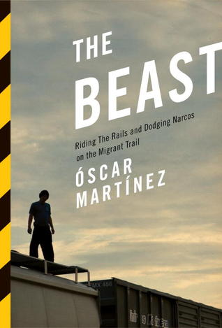 [PDF] [EPUB] The Beast: Riding the Rails and Dodging Narcos on the Migrant Trail Download by Óscar Martínez