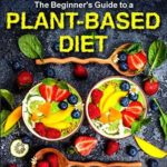 [PDF] [EPUB] The Beginner's Guide to a Plant-based Diet: Use the Newest 3 Weeks Plant-Based Diet Meal Plan to Reset and Energize Your Body. Easy, Healthy and Whole Foods Recipes to Kick-Start a Healthy Eating Download